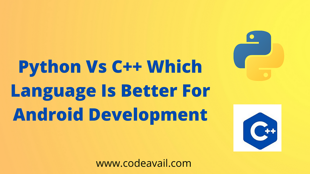 Python Vs C++ Which Language Is Better For Android Development