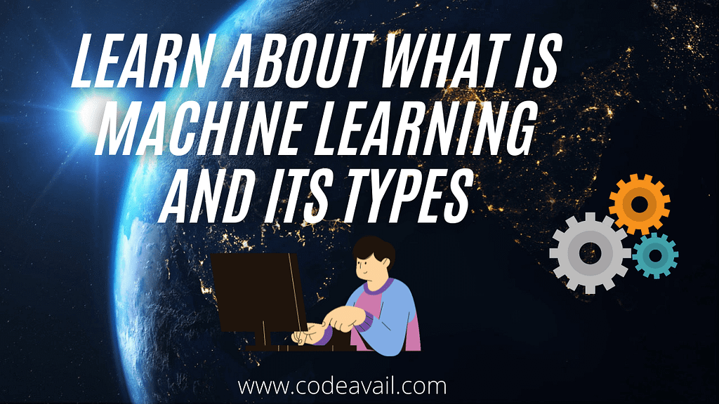 Learn About What Is Machine Learning And Its Types