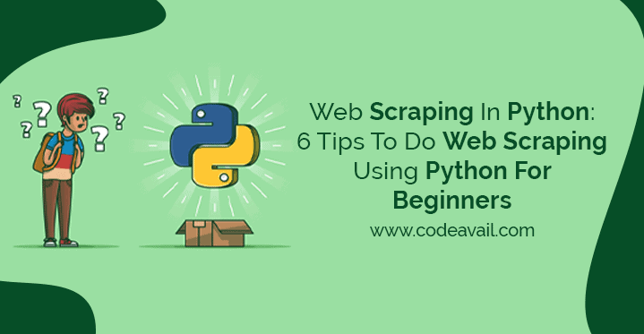 Web Scraping In Python 6 Tips To Do Web Scraping Using Python For Beginners