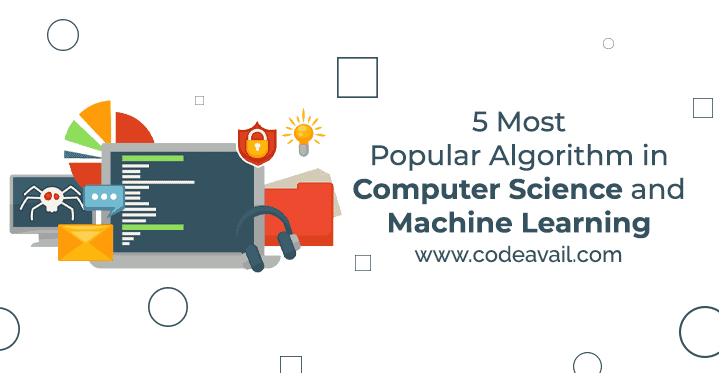 5 Most Popular algorithms in computer science and machine learning