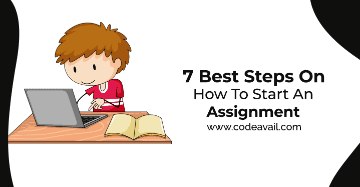 7 Best Steps On How To Start An Assignment Effectively