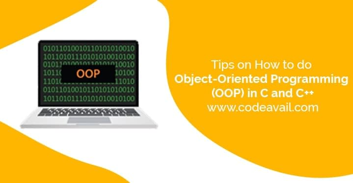 Tips on How to do object-oriented Programming (OOP) in C and C++