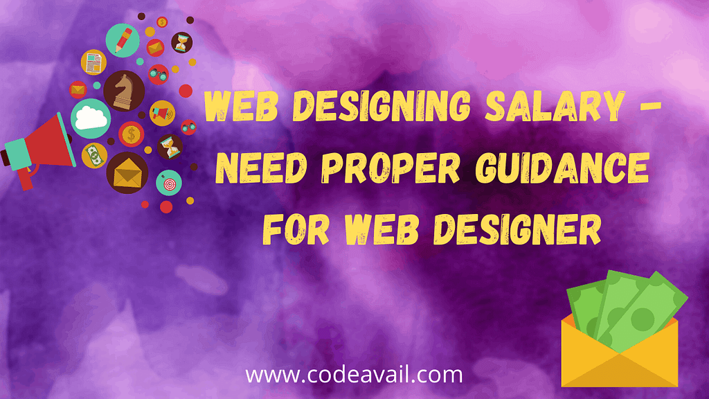 Web Designing Salary - Need Proper Guidance For Web Designer