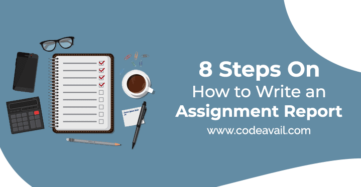 8 Best Steps On How to Write An Assignment Report