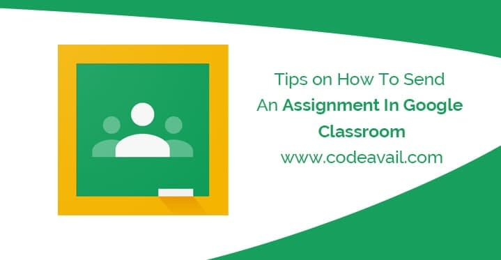 Tips on How To Send An Assignment in Google Classroom