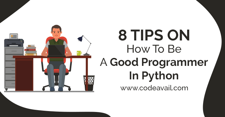 8 Tips On How To Be A Good Programmer In Python