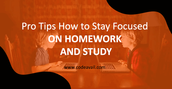 Pro Tips How To Stay Focused On Homework and Study