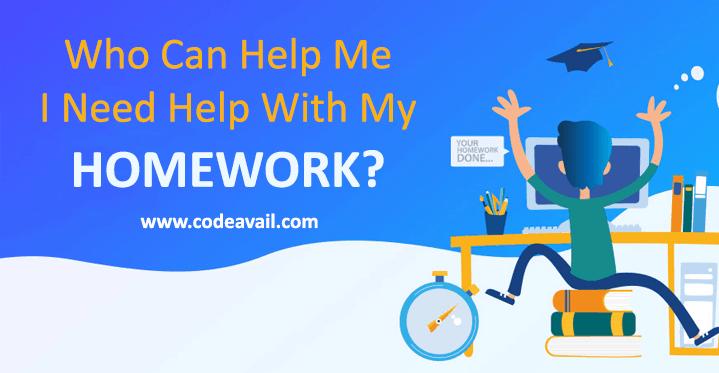 Who Can Help Me I Need Help With My Homework