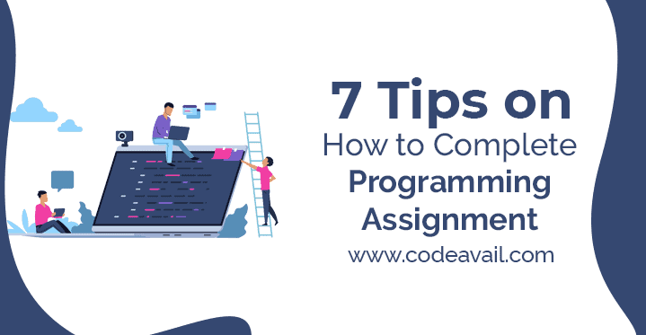 7 Tips on How to Complete Programming Assignment