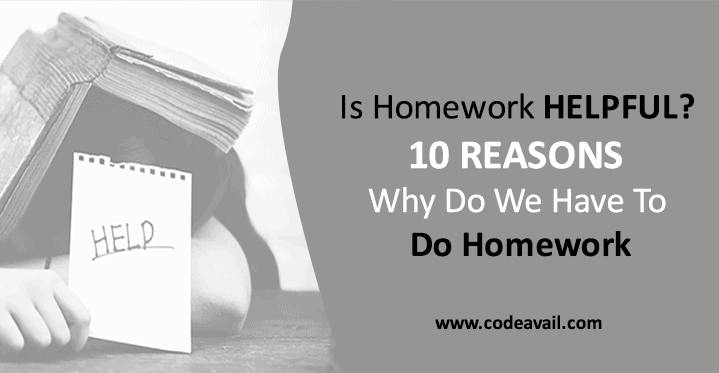 Is Homework Helpful 10 Reasons why do we Have To Do Homework codeavail