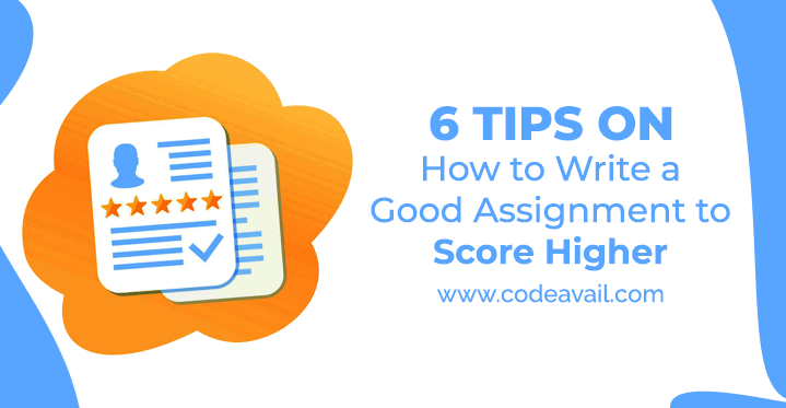 6 Tips On How to Write a Good Assignment to Score Higher