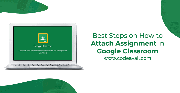 Best Steps on How to Attach Assignment in Google Classroom