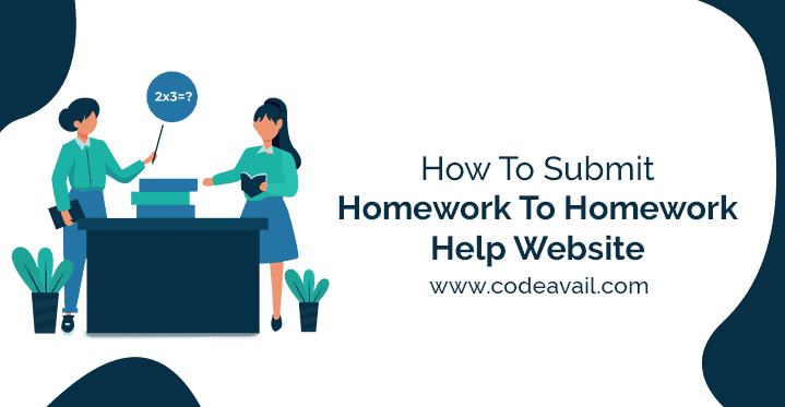 How To Submit Homework To Homework Help Website