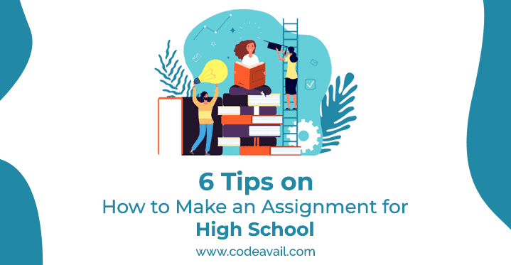 6 Tips on How to Make An Assignment For High School