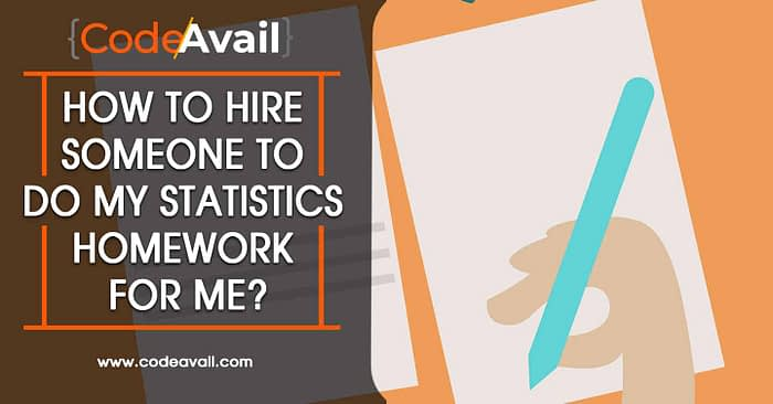 How to Hire someone to do my Statistics Homework for Me?