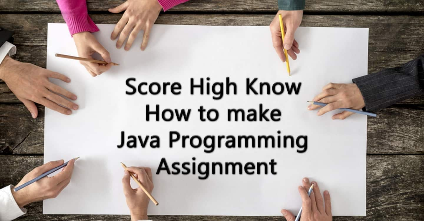 Score High Know How to make Java Programming Assignment