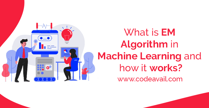 What is EM Algorithm in Machine Learning and how it works